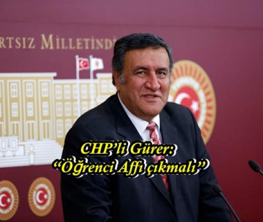 """CHP'li Gürer: """"Öğrenci Affı çıkmalı"""""""