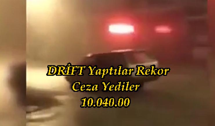 Drift Yapan 2 Sürücüye  Trafik Ekiplerinden  Rekor Ceza