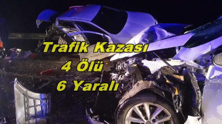 Trafik Kazası 4 kişi öldü 6 kişi yaralandı.